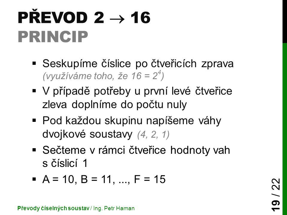 Převod 2  16 princip Seskupíme číslice po čtveřicích zprava (využíváme toho, že 16 = 24)