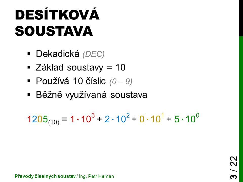 Desítková soustava Dekadická (DEC) Základ soustavy = 10
