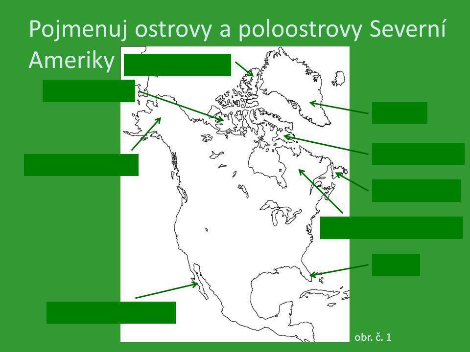 Pojmenuj ostrovy a poloostrovy Severní Ameriky