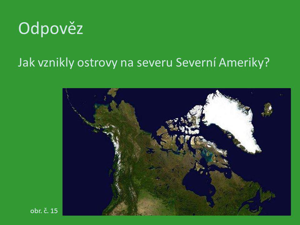Odpověz Jak vznikly ostrovy na severu Severní Ameriky obr. č. 15