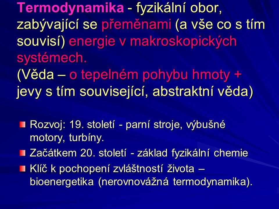 Termodynamika - fyzikální obor, zabývající se přeměnami (a vše co s tím souvisí) energie v makroskopických systémech. (Věda – o tepelném pohybu hmoty + jevy s tím související, abstraktní věda)