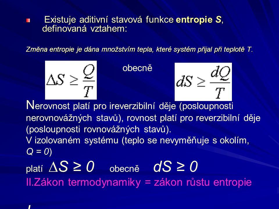 Existuje aditivní stavová funkce entropie S, definovaná vztahem: