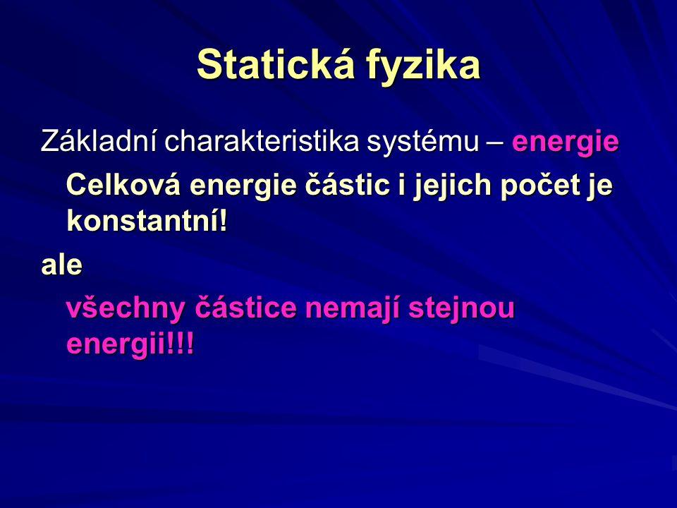Statická fyzika Základní charakteristika systému – energie