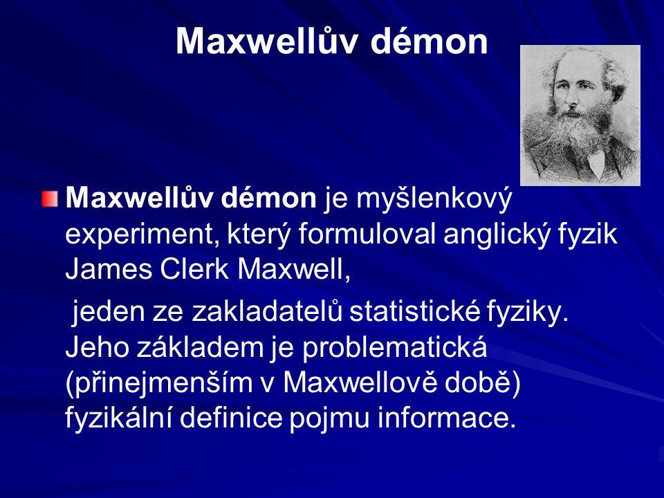Maxwellův démon Maxwellův démon je myšlenkový experiment, který formuloval anglický fyzik James Clerk Maxwell,
