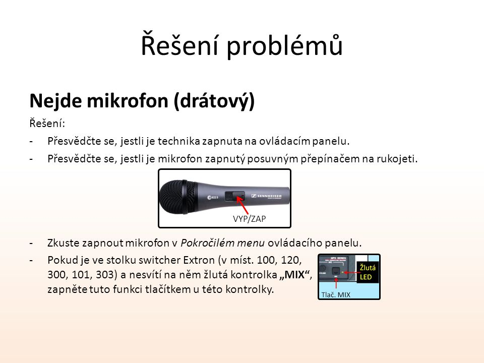 Řešení problémů Nejde mikrofon (drátový) Řešení: