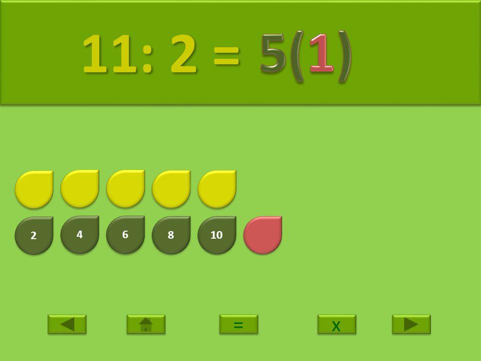11: 2 = 5(1) 2 4 6 8 10 = x