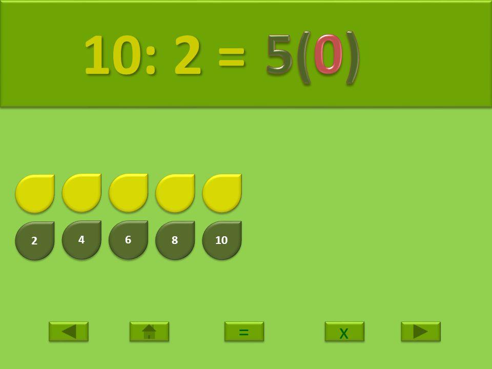 10: 2 = 5(0) 2 4 6 8 10 = x