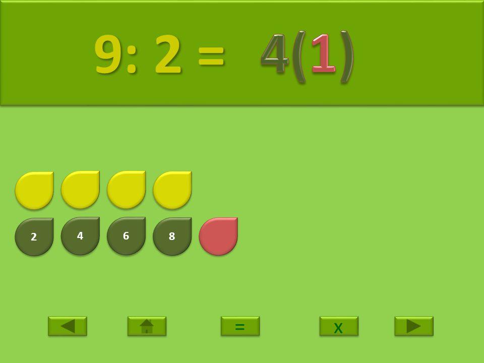 9: 2 = 4(1) 2 4 6 8 = x