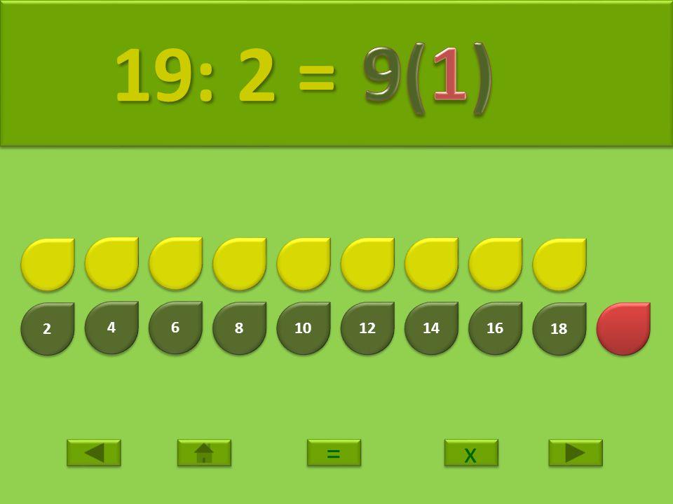 19: 2 = 9(1) 2 4 6 8 10 12 14 16 18 = x