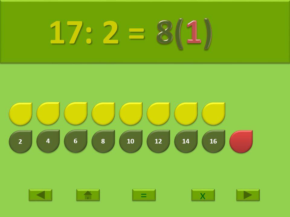 17: 2 = 8(1) 2 4 6 8 10 12 14 16 = x