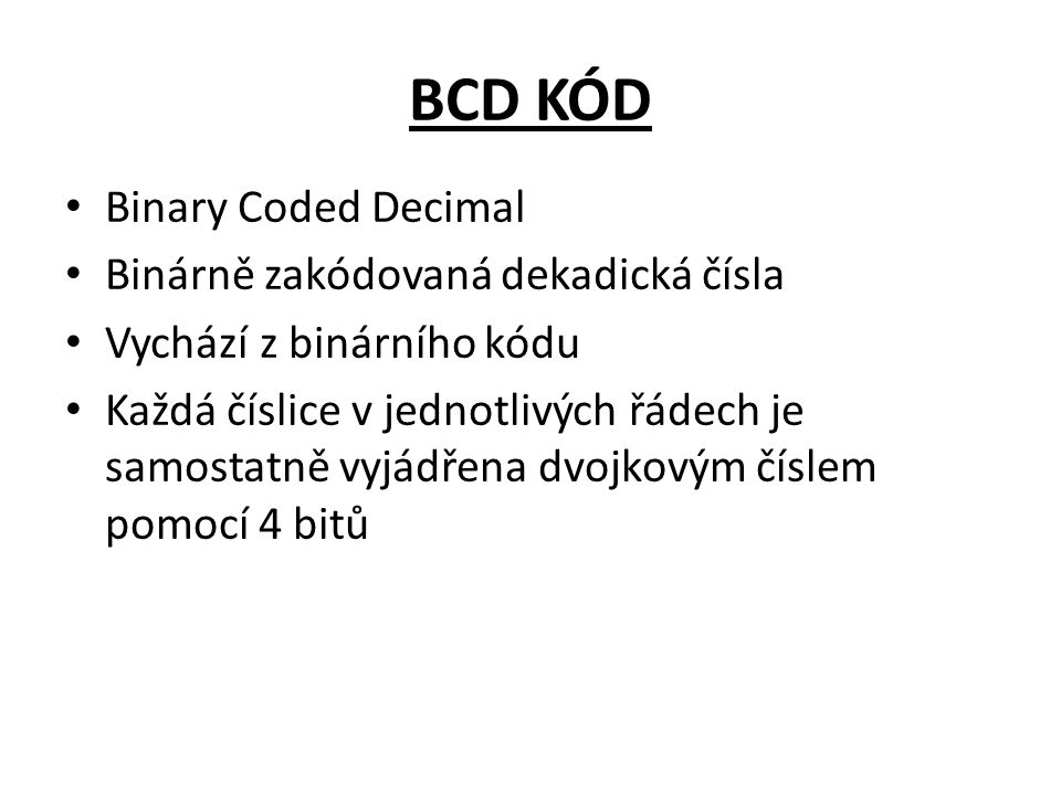 BCD KÓD Binary Coded Decimal Binárně zakódovaná dekadická čísla