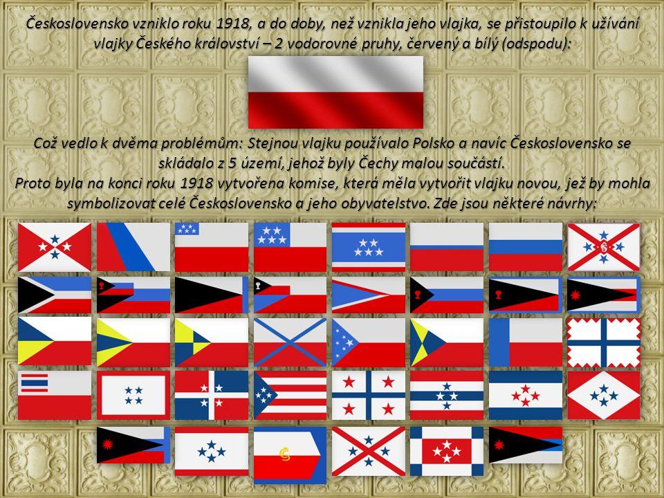 Československo vzniklo roku 1918, a do doby, než vznikla jeho vlajka, se přistoupilo k užívání vlajky Českého království – 2 vodorovné pruhy, červený a bílý (odspodu):