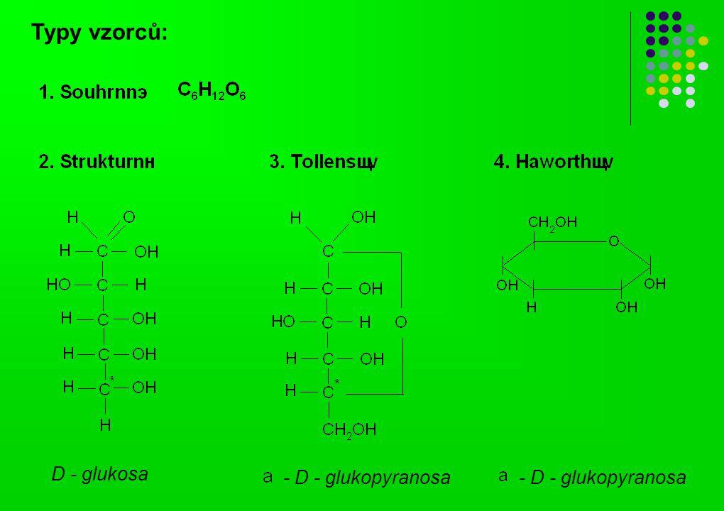 Typy vzorců: D - glukosa - D - glukopyranosa - D - glukopyranosa