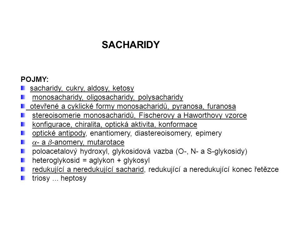 SACHARIDY POJMY: sacharidy, cukry, aldosy, ketosy. monosacharidy, oligosacharidy, polysacharidy.