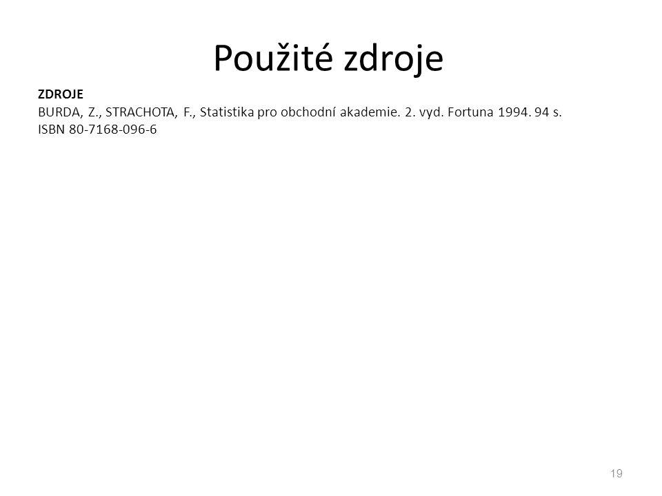 Použité zdroje ZDROJE BURDA, Z., STRACHOTA, F., Statistika pro obchodní akademie. 2. vyd. Fortuna 1994. 94 s. ISBN 80-7168-096-6