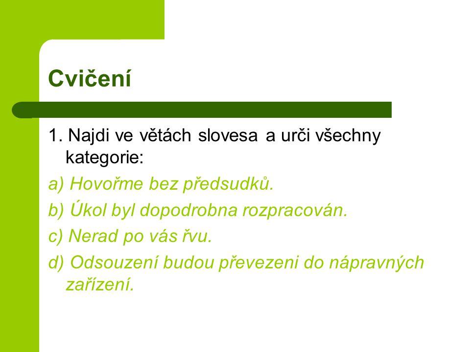 Cvičení 1. Najdi ve větách slovesa a urči všechny kategorie: