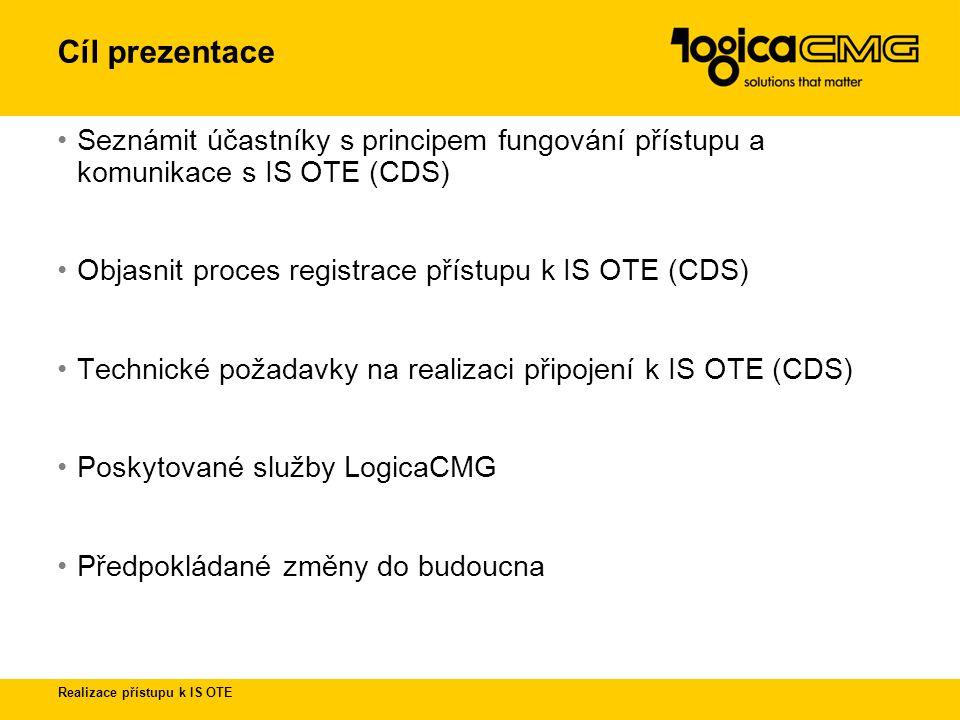Cíl prezentace Seznámit účastníky s principem fungování přístupu a komunikace s IS OTE (CDS) Objasnit proces registrace přístupu k IS OTE (CDS)