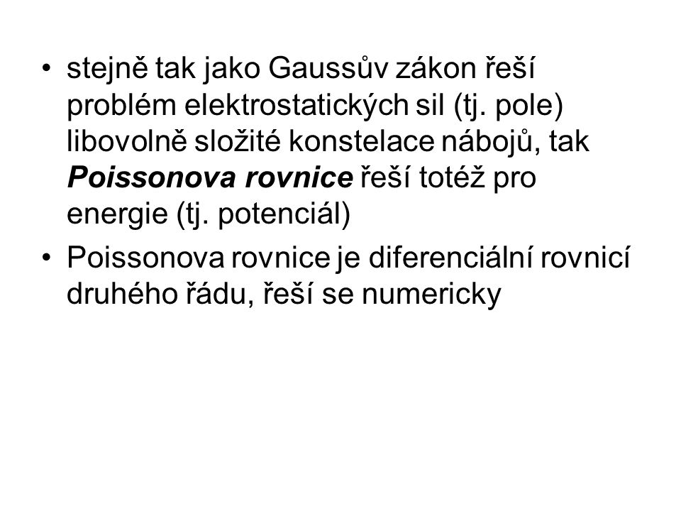 stejně tak jako Gaussův zákon řeší problém elektrostatických sil (tj