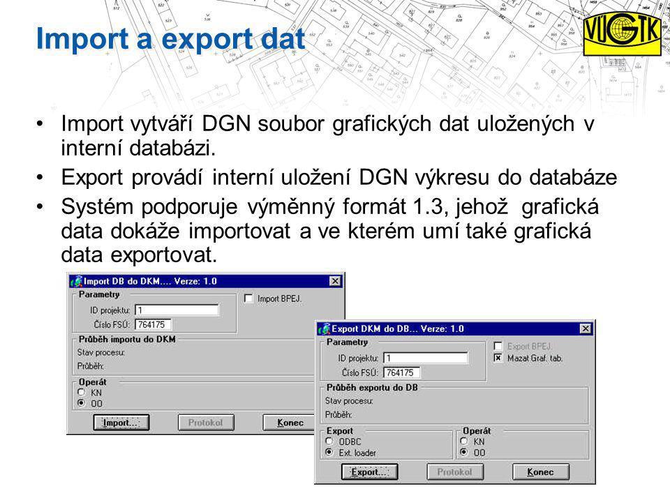 Import a export dat Import vytváří DGN soubor grafických dat uložených v interní databázi. Export provádí interní uložení DGN výkresu do databáze.