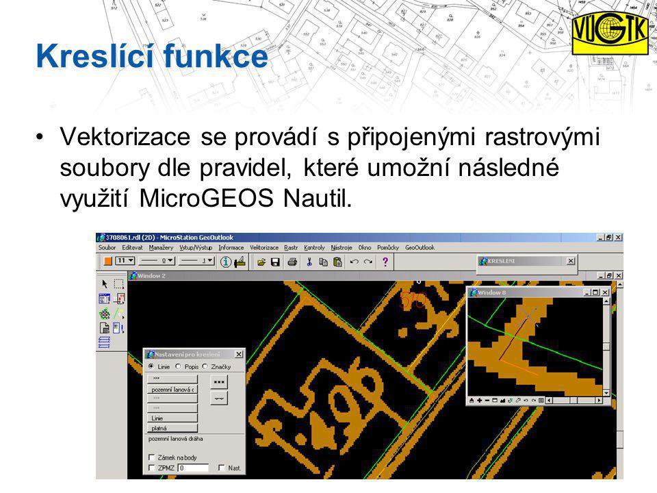 Kreslící funkce Vektorizace se provádí s připojenými rastrovými soubory dle pravidel, které umožní následné využití MicroGEOS Nautil.