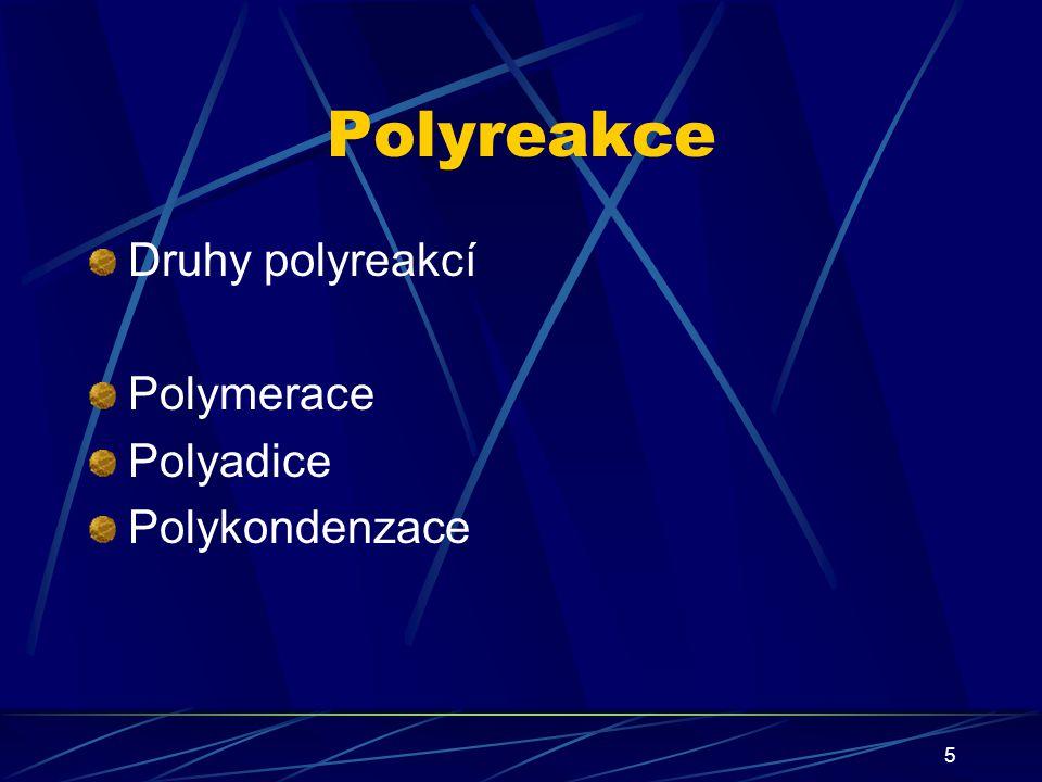 Polyreakce Druhy polyreakcí Polymerace Polyadice Polykondenzace
