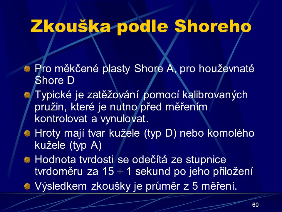 Zkouška podle Shoreho Pro měkčené plasty Shore A, pro houževnaté Shore D.