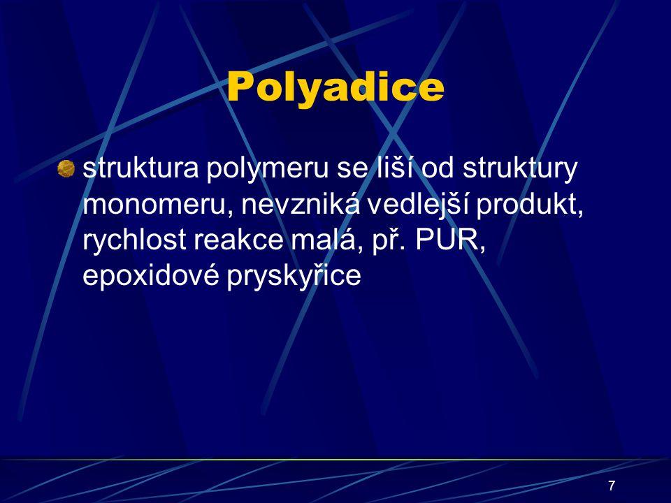 Polyadice struktura polymeru se liší od struktury monomeru, nevzniká vedlejší produkt, rychlost reakce malá, př.