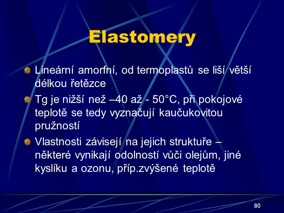Elastomery Lineární amorfní, od termoplastů se liší větší délkou řetězce.