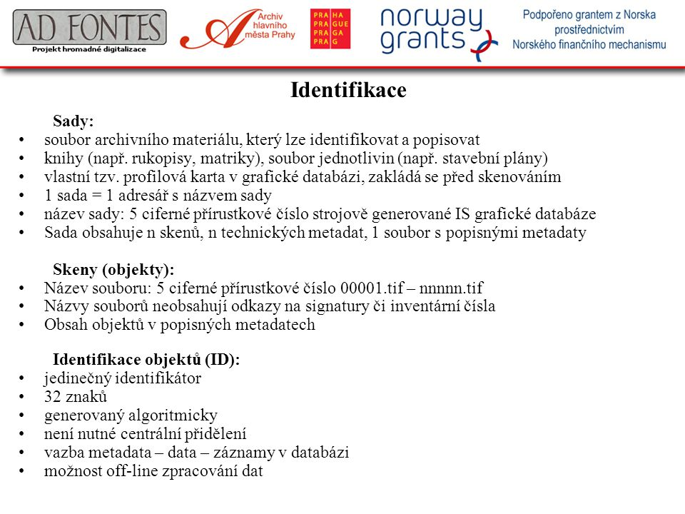 Identifikace Sady: soubor archivního materiálu, který lze identifikovat a popisovat.