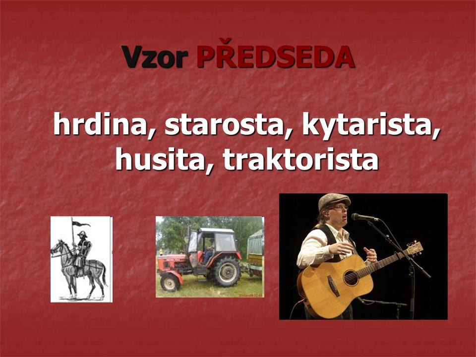 hrdina, starosta, kytarista, husita, traktorista