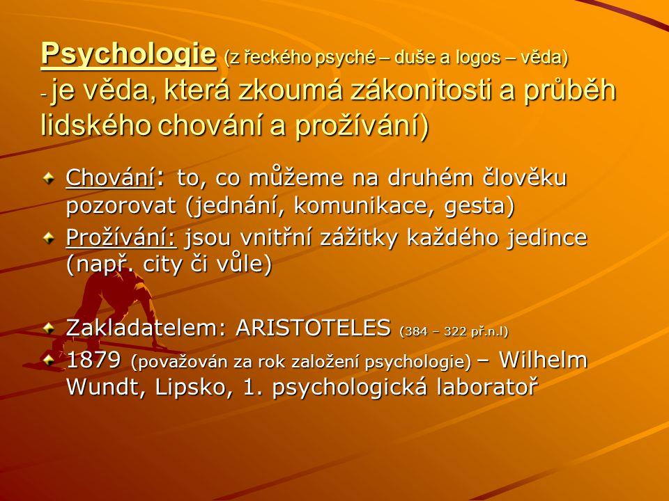 Psychologie (z řeckého psyché – duše a logos – věda) - je věda, která zkoumá zákonitosti a průběh lidského chování a prožívání)