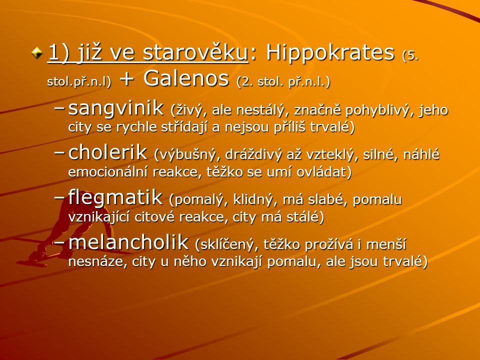 1) již ve starověku: Hippokrates (5. stol.př.n.l) + Galenos (2. stol. př.n.l.)