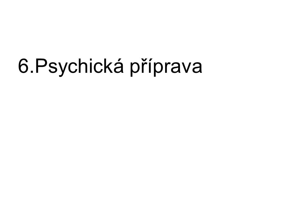 6.Psychická příprava