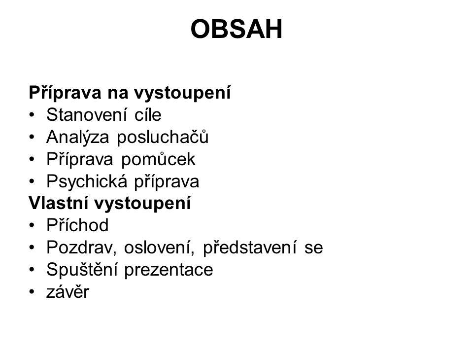 OBSAH Příprava na vystoupení Stanovení cíle Analýza posluchačů