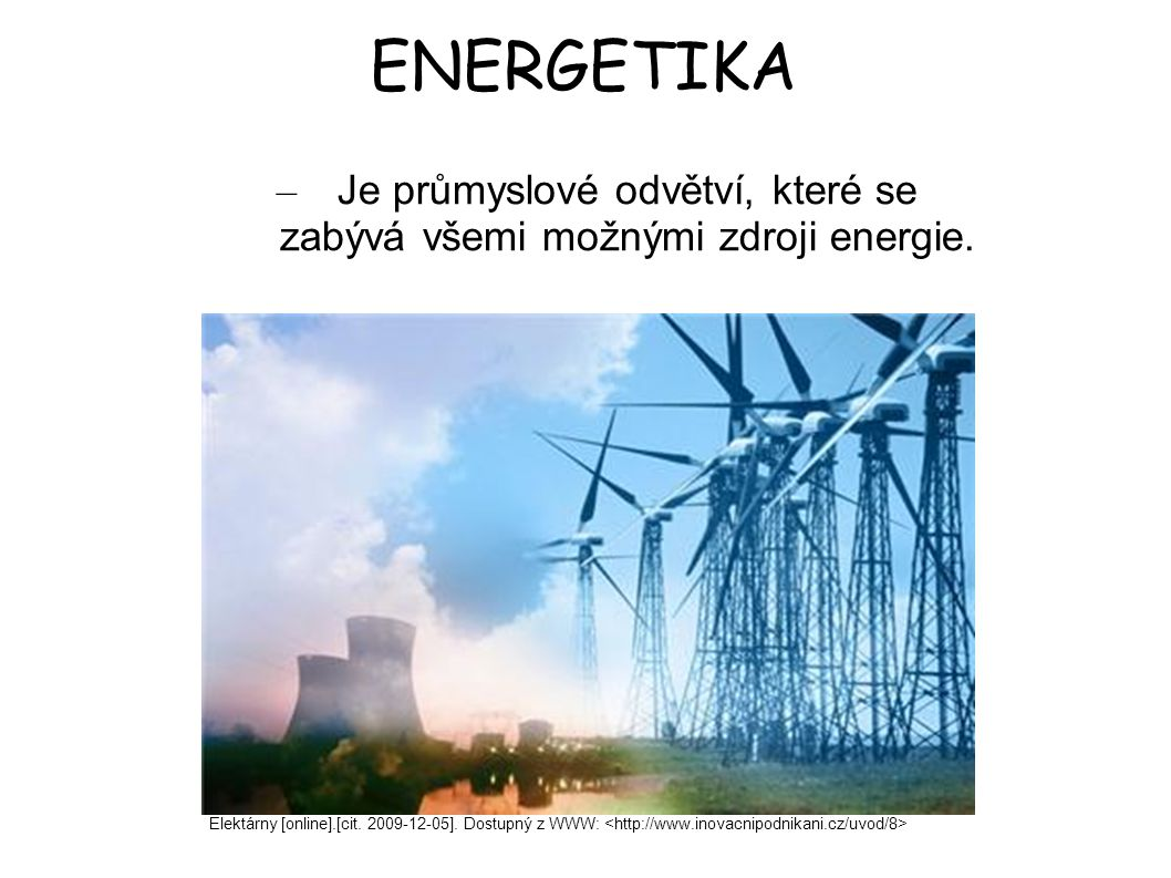 Je průmyslové odvětví, které se zabývá všemi možnými zdroji energie.