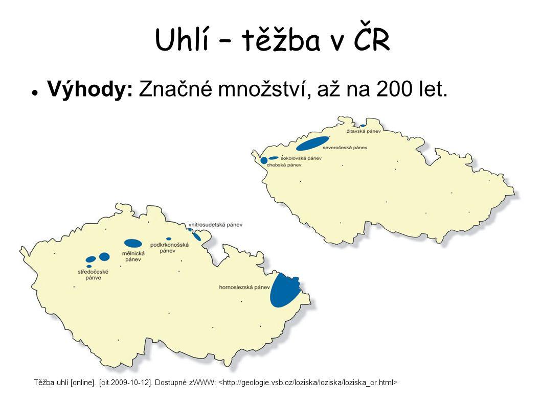 Uhlí – těžba v ČR Výhody: Značné množství, až na 200 let.