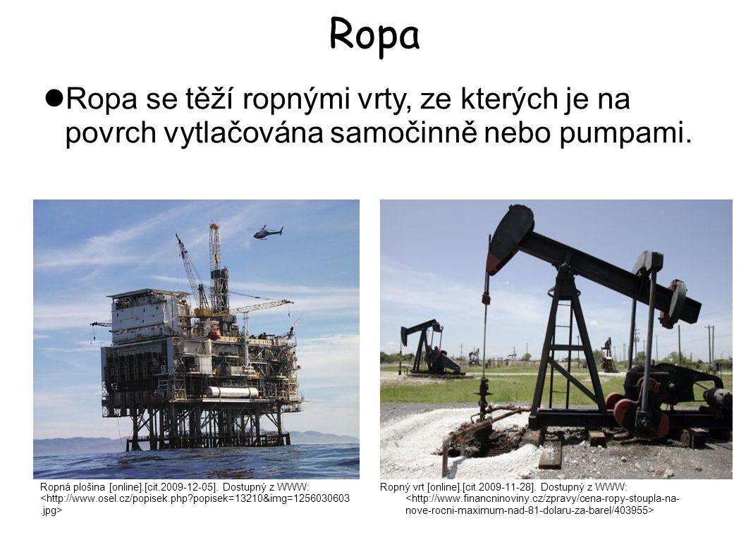 Ropa Ropa se těží ropnými vrty, ze kterých je na povrch vytlačována samočinně nebo pumpami.