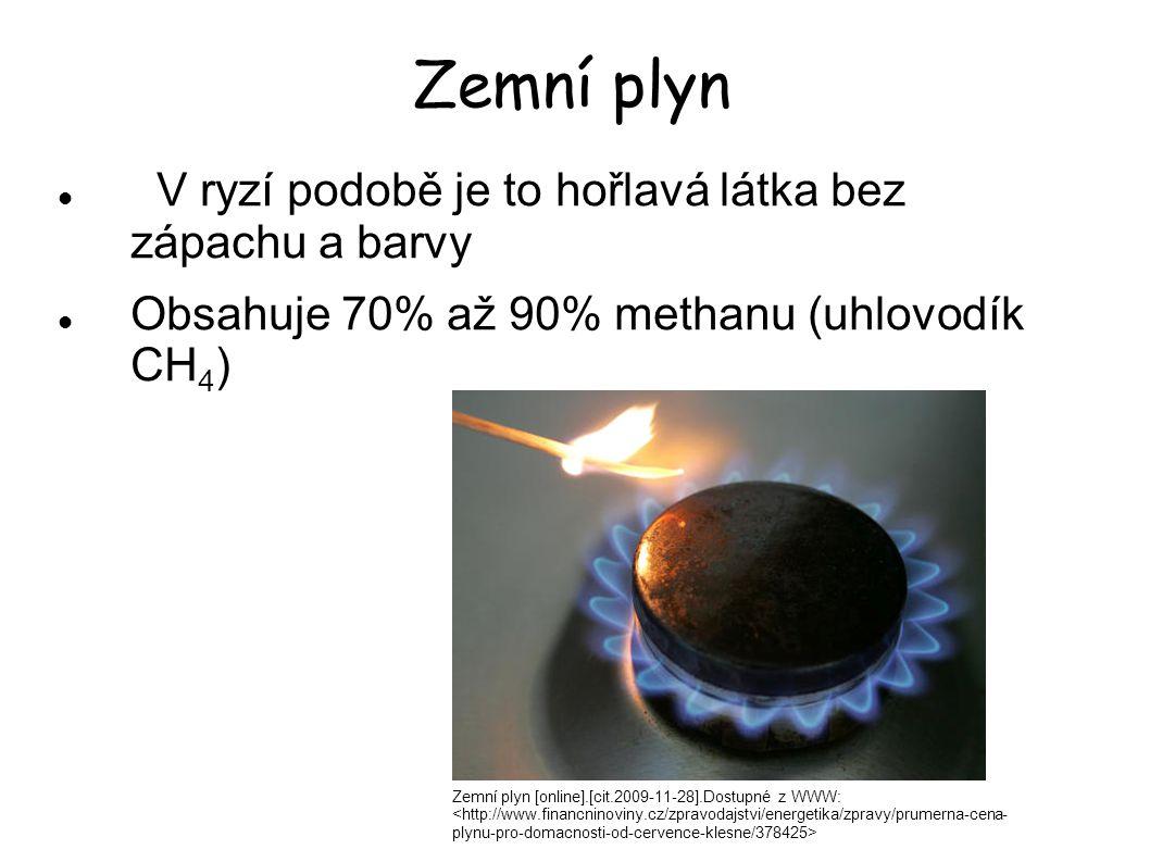Zemní plyn V ryzí podobě je to hořlavá látka bez zápachu a barvy