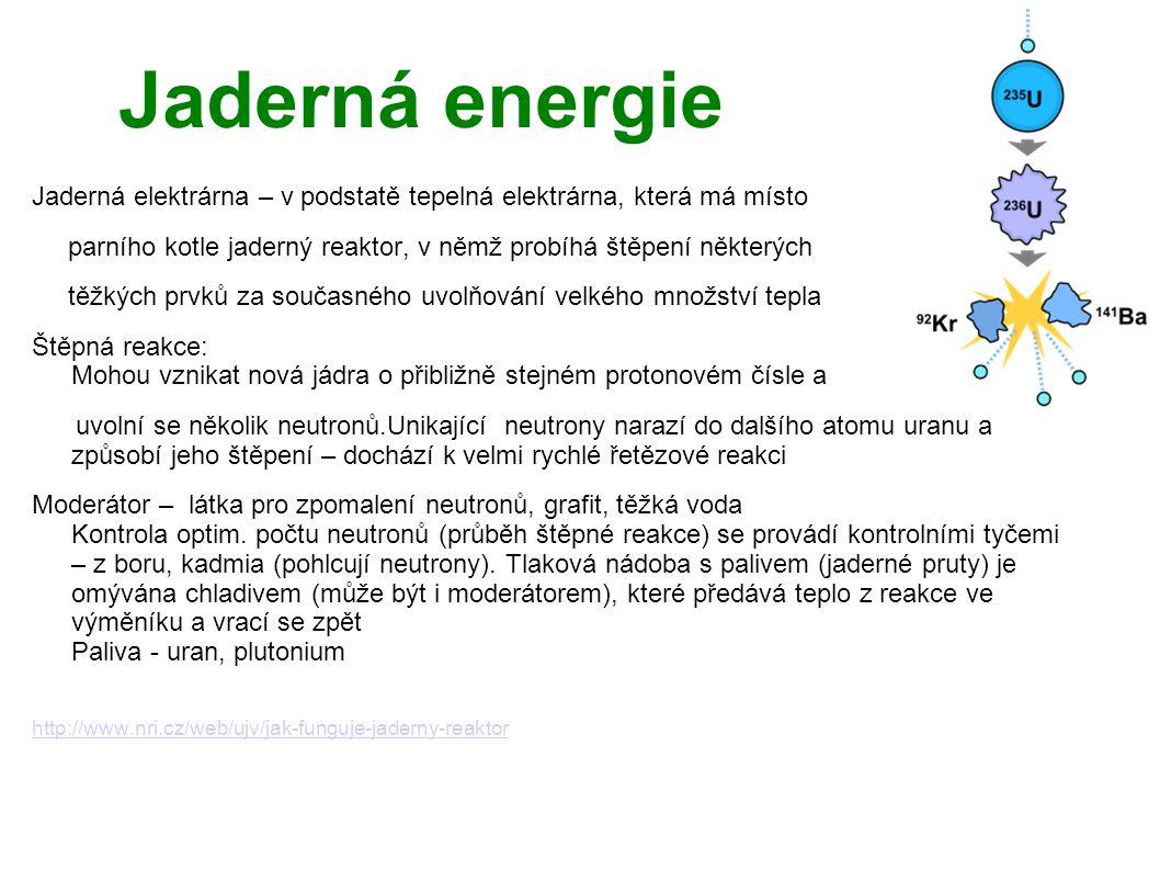 Jaderná energie Jaderná elektrárna – v podstatě tepelná elektrárna, která má místo. parního kotle jaderný reaktor, v němž probíhá štěpení některých.