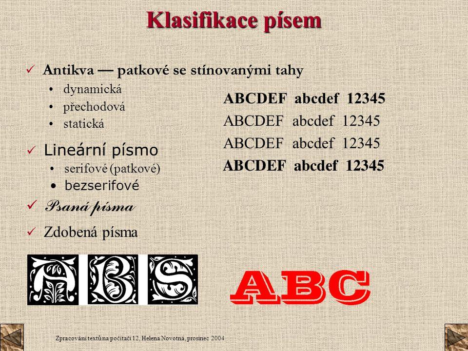 Klasifikace písem Psaná písma Antikva — patkové se stínovanými tahy
