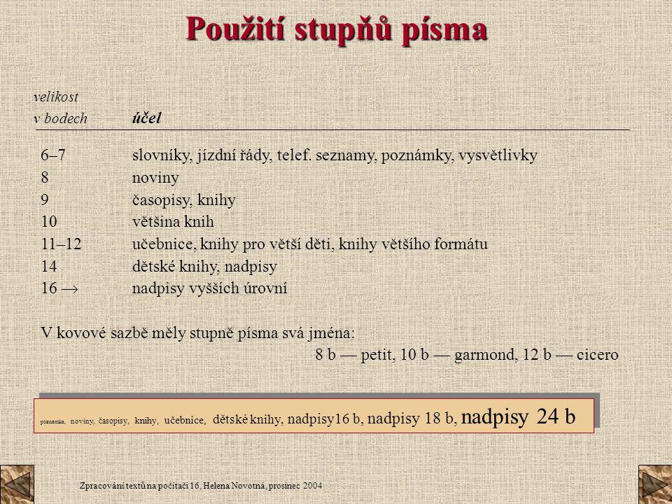 Použití stupňů písma velikost. v bodech účel. 6–7 slovníky, jízdní řády, telef. seznamy, poznámky, vysvětlivky.