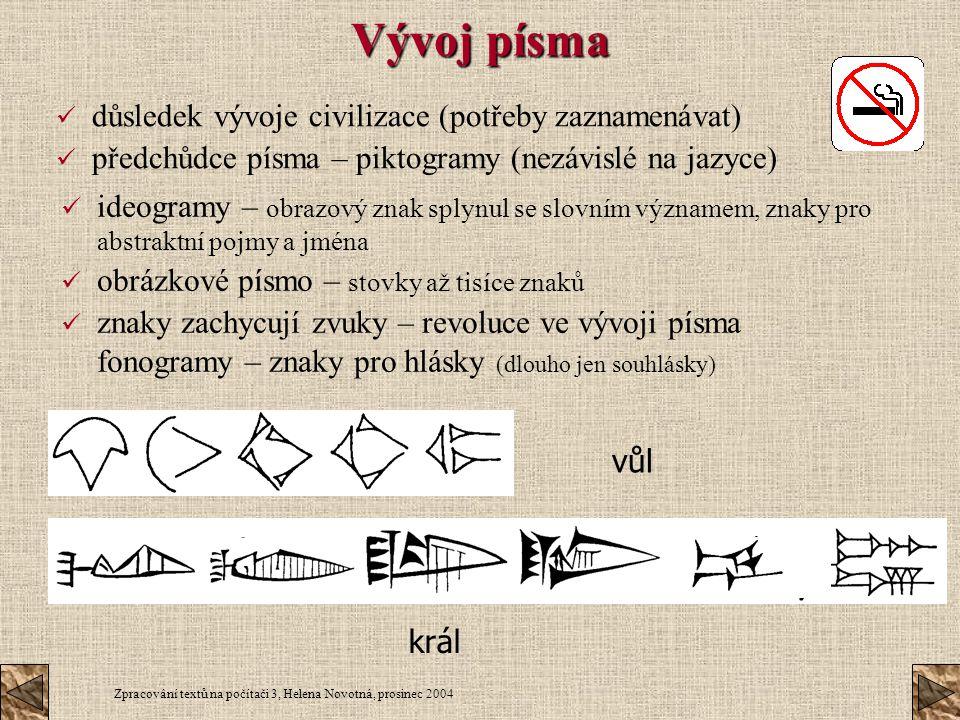 Vývoj písma důsledek vývoje civilizace (potřeby zaznamenávat)