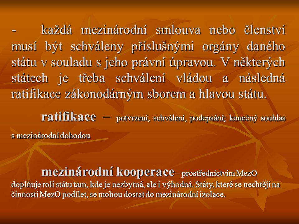 - každá mezinárodní smlouva nebo členství musí být schváleny příslušnými orgány daného státu v souladu s jeho právní úpravou. V některých státech je třeba schválení vládou a následná ratifikace zákonodárným sborem a hlavou státu.