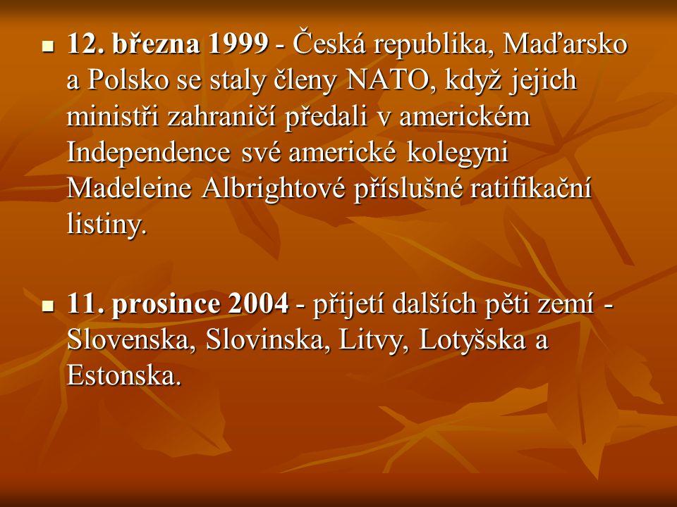 12. března 1999 - Česká republika, Maďarsko a Polsko se staly členy NATO, když jejich ministři zahraničí předali v americkém Independence své americké kolegyni Madeleine Albrightové příslušné ratifikační listiny.