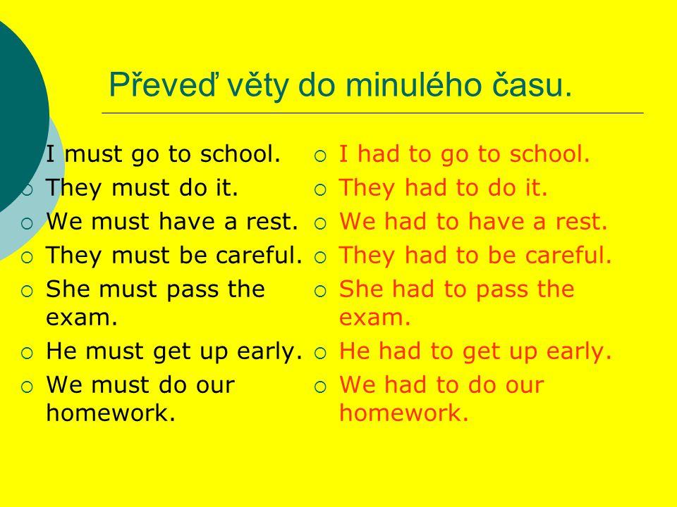 Převeď věty do minulého času.