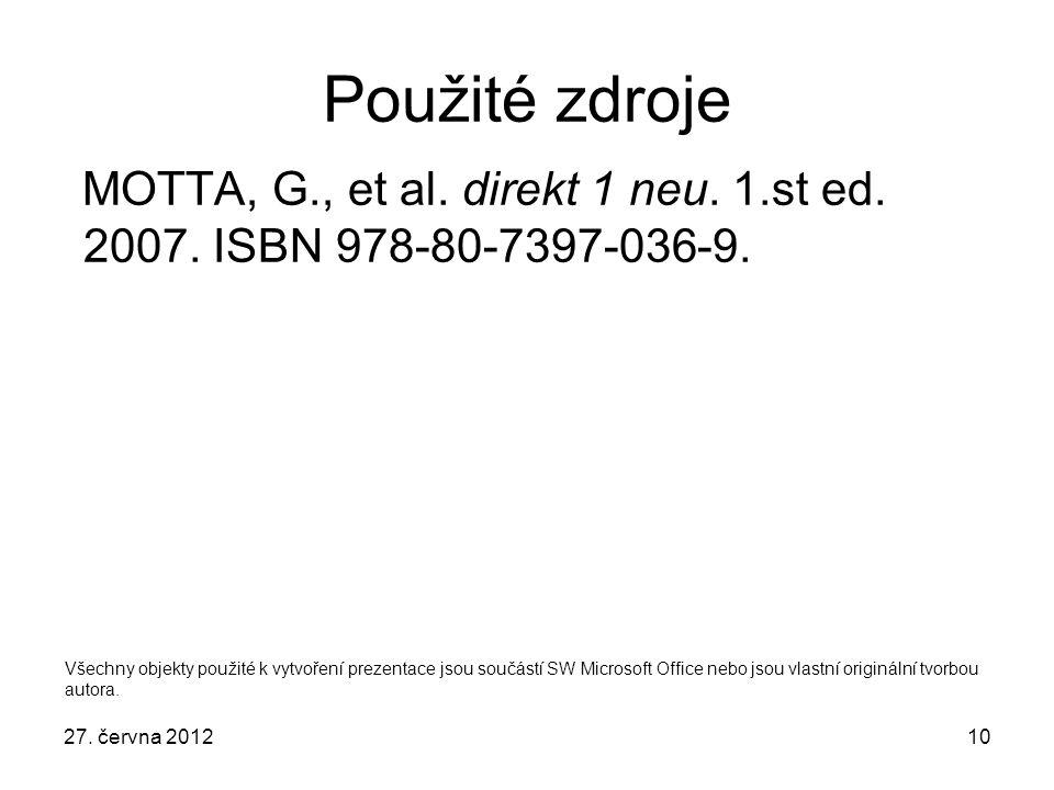 Použité zdroje MOTTA, G., et al. direkt 1 neu. 1.st ed. 2007. ISBN 978-80-7397-036-9.