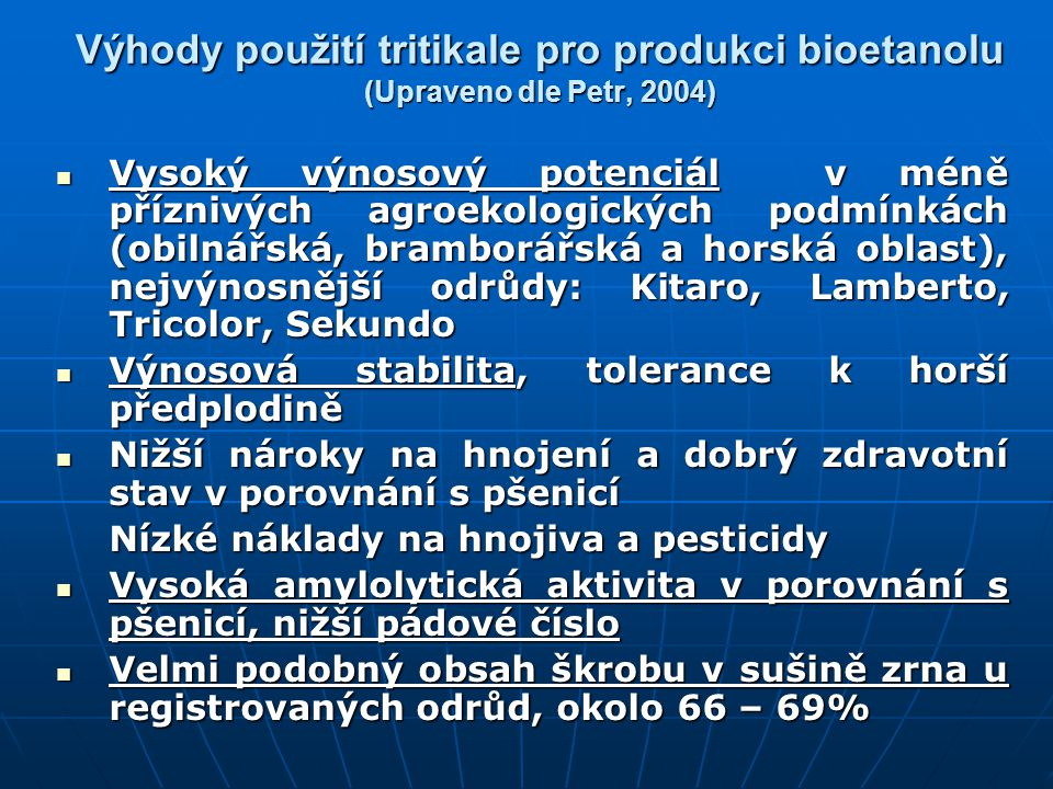 Výhody použití tritikale pro produkci bioetanolu (Upraveno dle Petr, 2004)