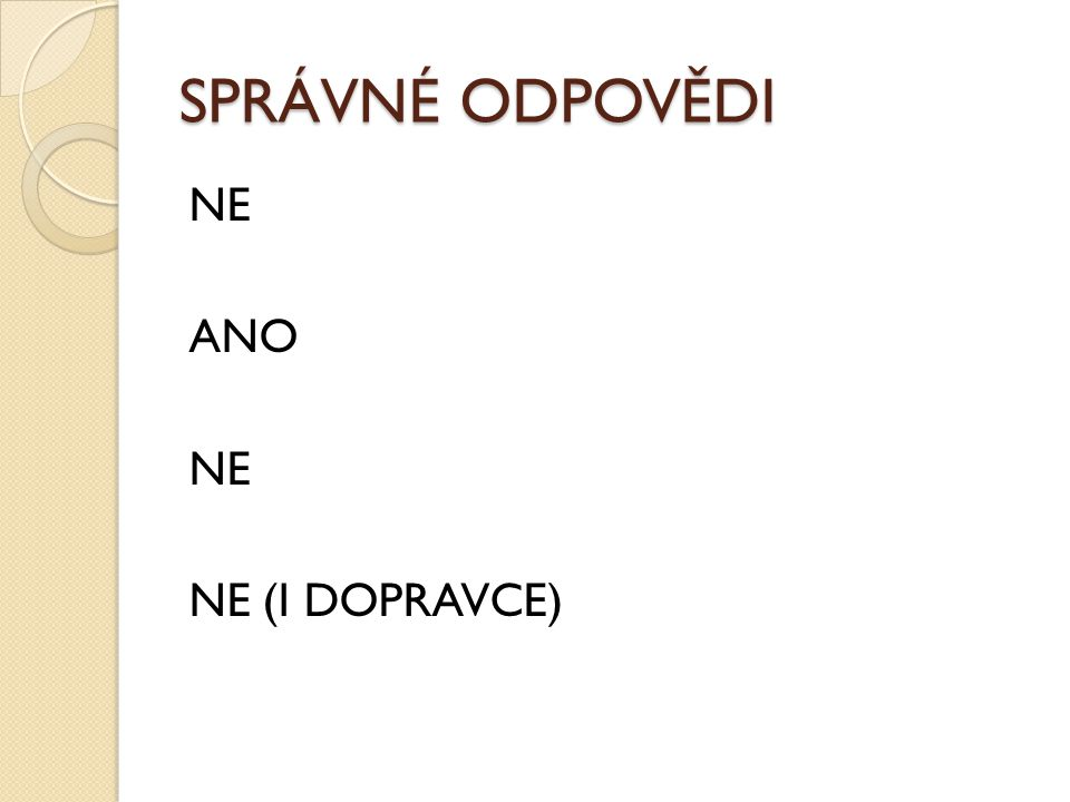 SPRÁVNÉ ODPOVĚDI NE ANO NE (I DOPRAVCE)