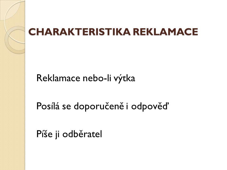 CHARAKTERISTIKA REKLAMACE