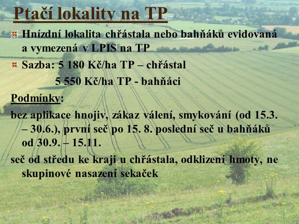 Ptačí lokality na TP Hnízdní lokalita chřástala nebo bahňáků evidovaná a vymezená v LPIS na TP. Sazba: 5 180 Kč/ha TP – chřástal.